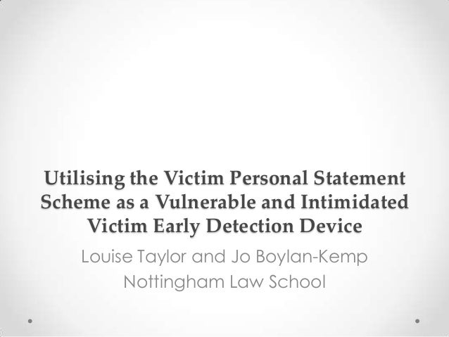 Utilising the Victim Personal Statement Scheme as a Vulnerable and Intimidated Victim Early Detection Device Louise Taylor...