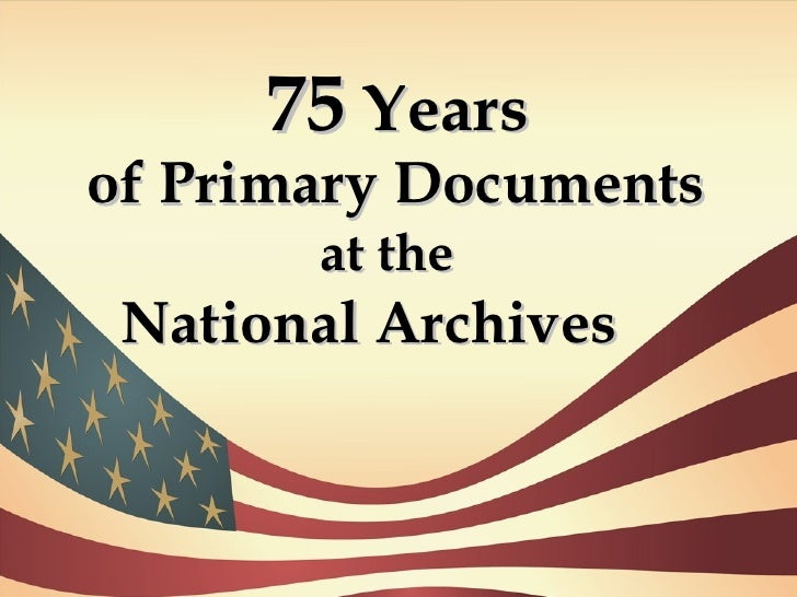 75  Years of Primary Documents at the National Archives