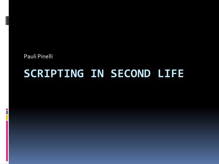 Pauli Pinelli<br />scripting in Second Life<br />