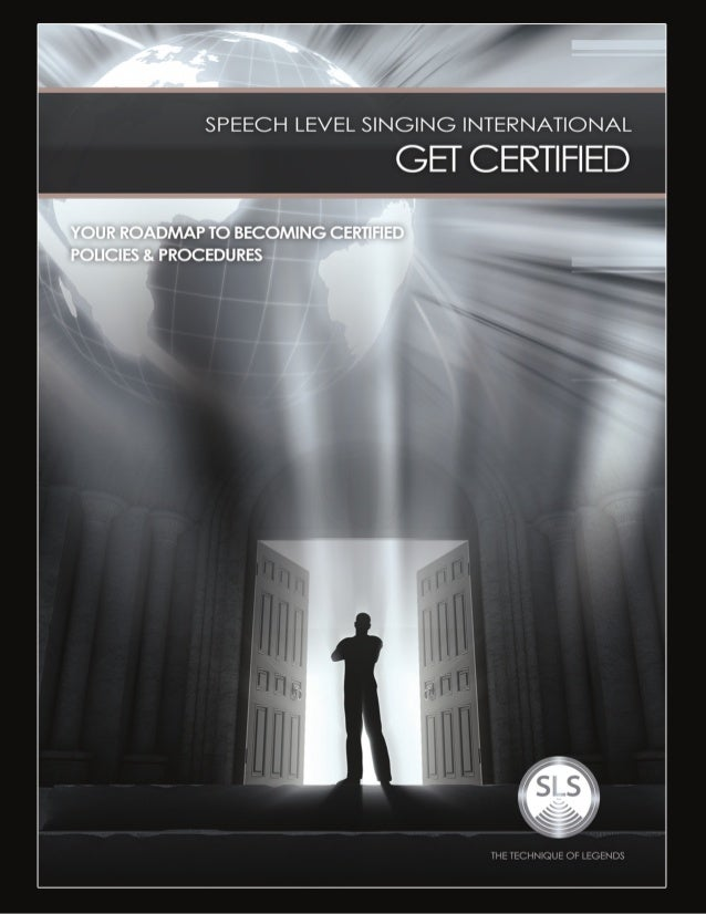 GET CERTIFIED © 2011 Speech Level Singing International (SLS Inc.) This manual is intended for internal circulation within...