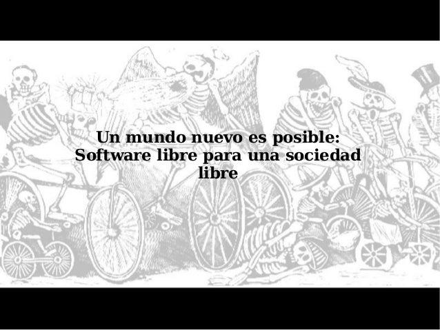 Un mundo nuevo es posible: Software libre para una sociedad libre