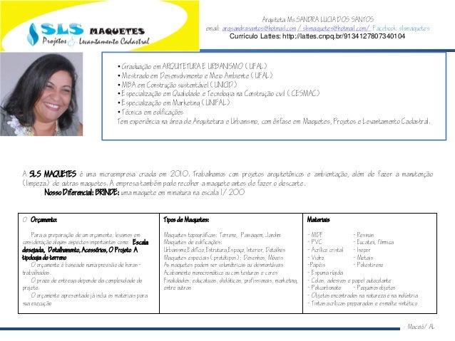 Arquiteta Ms.SANDRA LUCIA DOS SANTOS email: arqsandrasantos@hotmail.com /slsmaquetes@hotmail.com/ Facebook: slsmaquetes Cu...