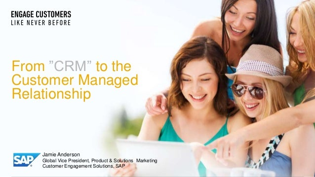 "© 2011 SAP AG. All rights reserved. 1 From ""CRM"" to the Customer Managed Relationship Jamie Anderson Global Vice President..."