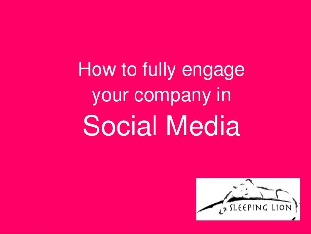 How to fully engage your company inSocial Media