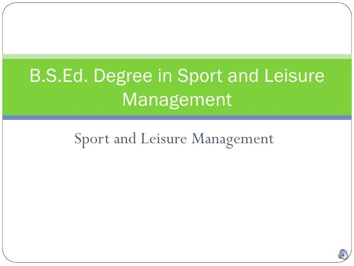Sport and Leisure Management B.S.Ed. Degree in Sport and Leisure Management