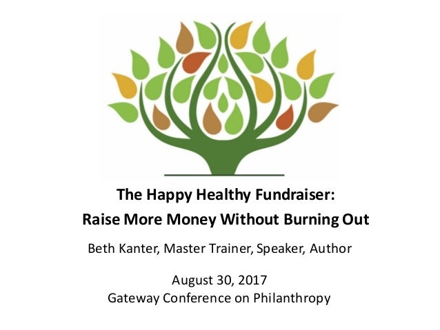 The	   Happy	   Healthy	   Fundraiser:	    Raise	   More	   Money	   Without	   Burning	   Out Beth	   Kanter,	   Master	 ...
