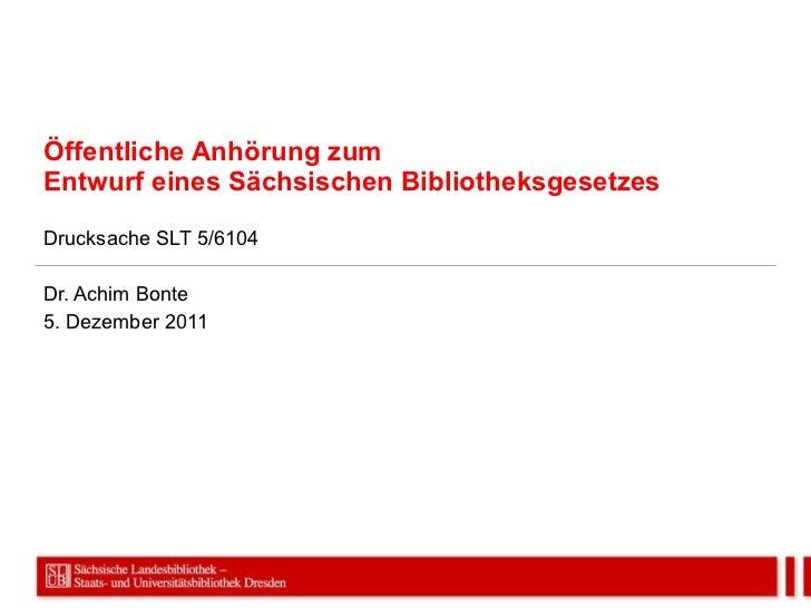 Öffentliche Anhörung zum Entwurf eines Sächsischen Bibliotheksgesetzes Drucksache SLT 5/6104 Dr. Achim Bonte 5. Dezember 2...