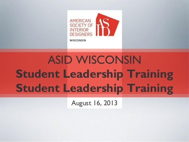 ASID WISCONSIN Student Leadership Training Student Leadership Training August 16, 2013