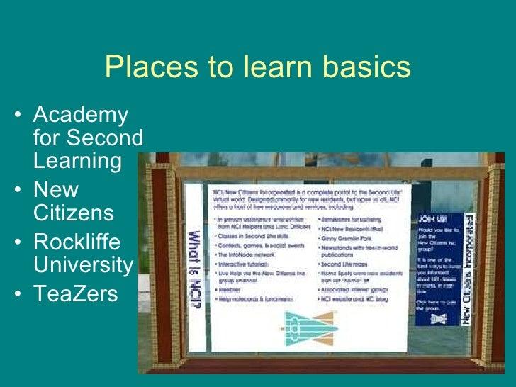 Places to learn basics <ul><li>Academy for Second Learning </li></ul><ul><li>New Citizens </li></ul><ul><li>Rockliffe Univ...