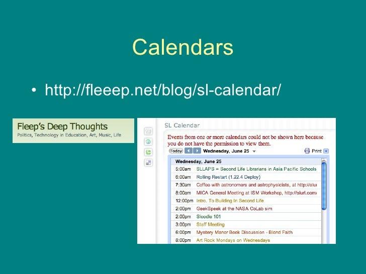 Calendars <ul><li>http://fleeep.net/blog/sl-calendar/ </li></ul>