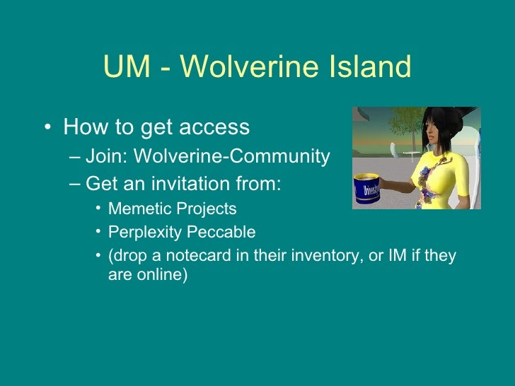 UM - Wolverine Island <ul><li>How to get access </li></ul><ul><ul><li>Join: Wolverine-Community </li></ul></ul><ul><ul><li...