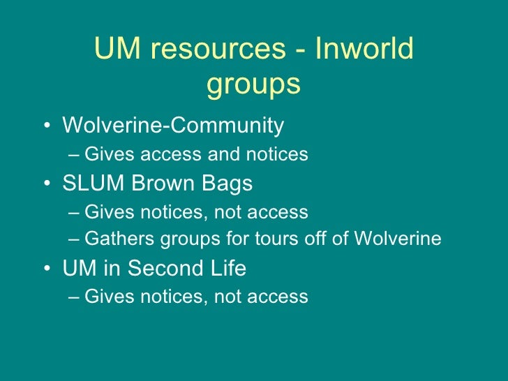 UM resources - Inworld groups <ul><li>Wolverine-Community  </li></ul><ul><ul><li>Gives access and notices </li></ul></ul><...