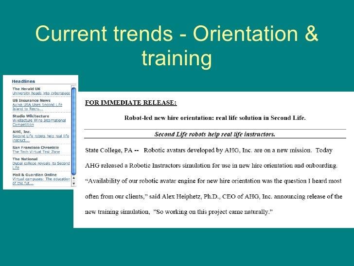 Current trends - Orientation & training <ul><li>Robot-led new hire orientation: http://www.ahg.com/New%20Hire%20Orientatio...