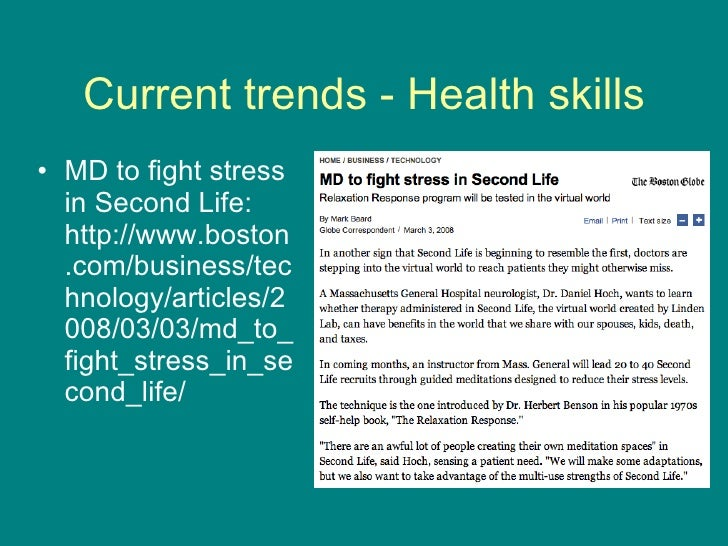 Current trends - Health skills <ul><li>MD to fight stress in Second Life: http://www.boston.com/business/technology/articl...