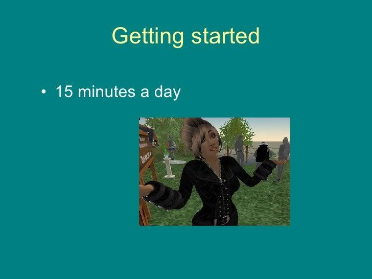 Getting started <ul><li>15 minutes a day </li></ul>