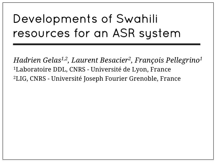 Developments of Swahiliresources for an ASR systemHadrien Gelas1,2, Laurent Besacier2, François Pellegrino11Laboratoire DD...