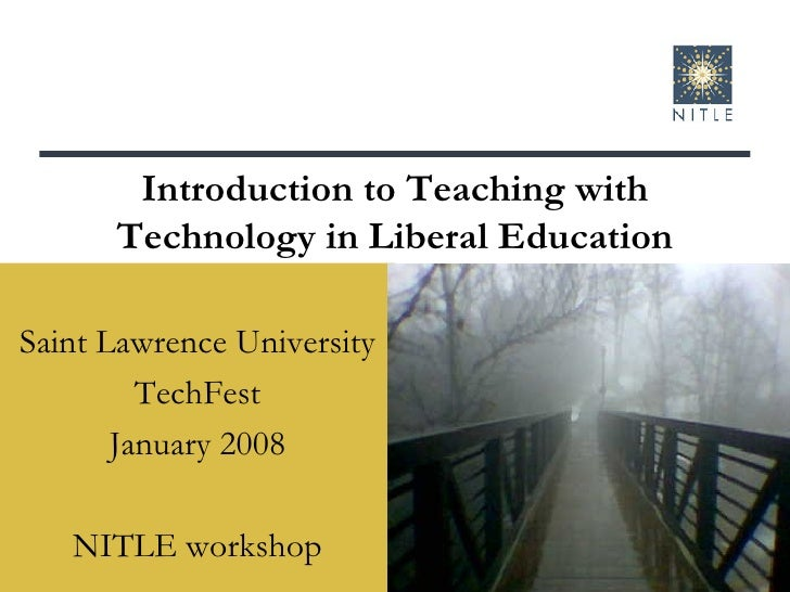 Saint Lawrence University TechFest January 2008 NITLE workshop Introduction to Teaching with Technology in Liberal Education