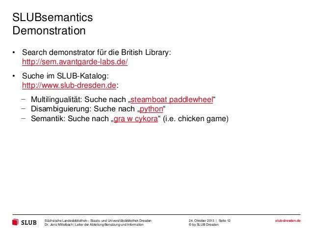 SLUBsemantics Demonstration • Search demonstrator für die British Library: http://sem.avantgarde-labs.de/ • Suche im SLUB-...