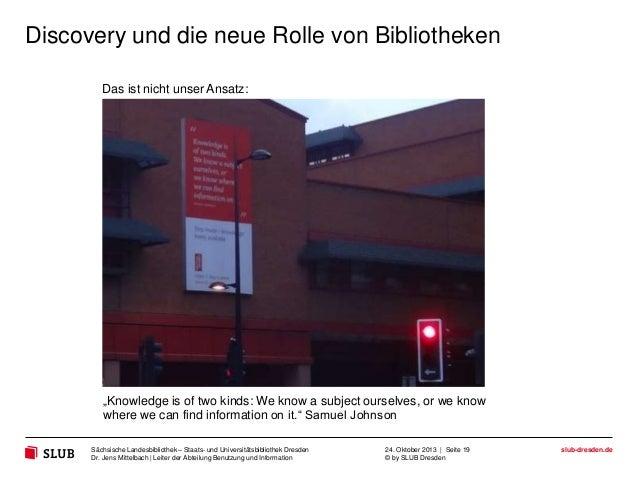 """Discovery und die neue Rolle von Bibliotheken Das ist nicht unser Ansatz:  """"Knowledge is of two kinds: We know a subject o..."""