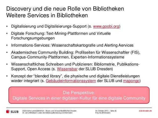 Discovery und die neue Rolle von Bibliotheken Weitere Services in Bibliotheken • Digitalisierung und Digitalisierungs-Supp...
