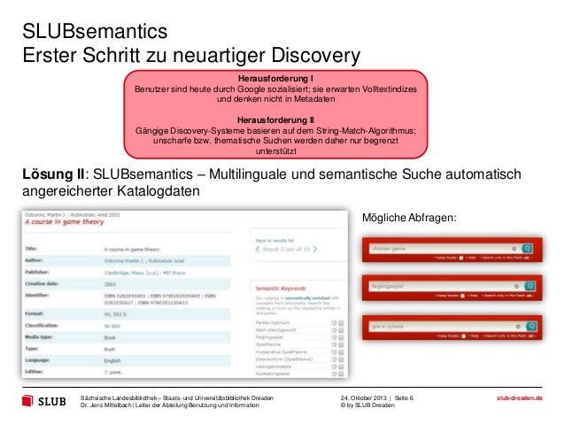 SLUBsemantics Erster Schritt zu neuartiger Discovery Herausforderung I Benutzer sind heute durch Google sozialisiert; sie ...
