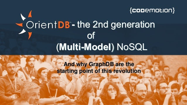- the 2nd generation of (Multi-Model) NoSQL - the 2nd generation of (Multi-Model) NoSQL AndwhyGraphDBaretheAndwhyGr...