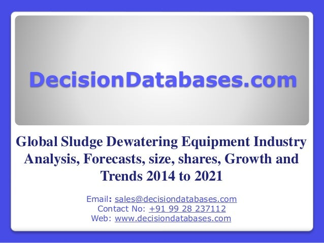 DecisionDatabases.com Global Sludge Dewatering Equipment Industry Analysis, Forecasts, size, shares, Growth and Trends 201...