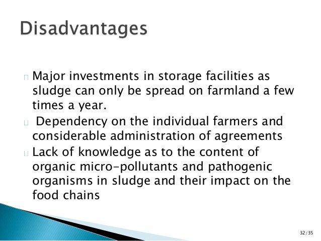 Major investments in storage facilities as  sludge can only be spread on farmland a few  times a year.  Dependency on the ...