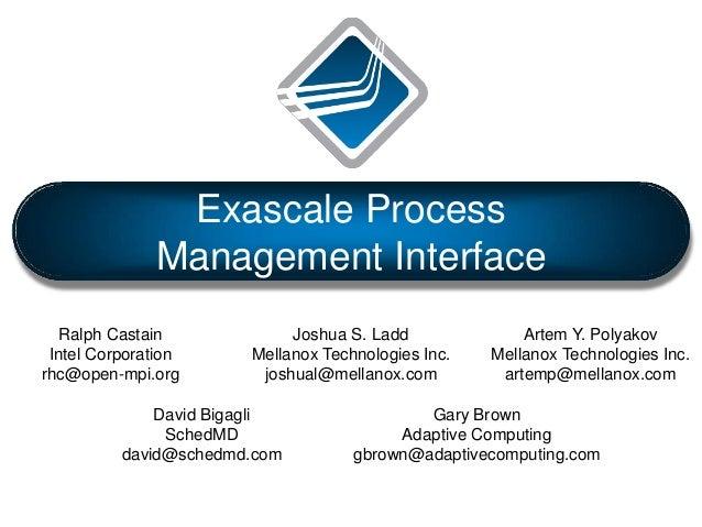 Exascale Process Management Interface Ralph Castain Intel Corporation rhc@open-mpi.org Joshua S. Ladd Mellanox Technologie...