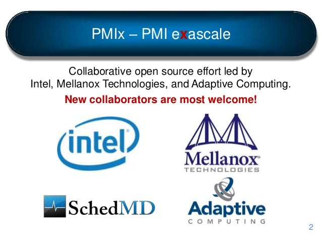 PMIx – PMI exascale Collaborative open source effort led by Intel, Mellanox Technologies, and Adaptive Computing. New coll...