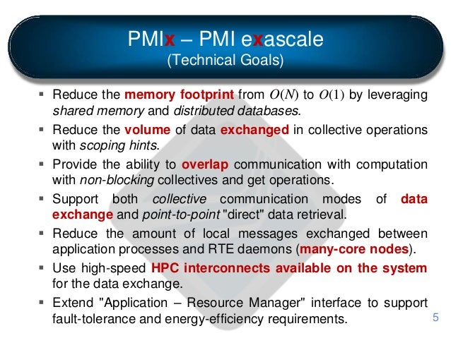PMIx – PMI exascale (Technical Goals)  Reduce the memory footprint from O(N) to O(1) by leveraging shared memory and dist...