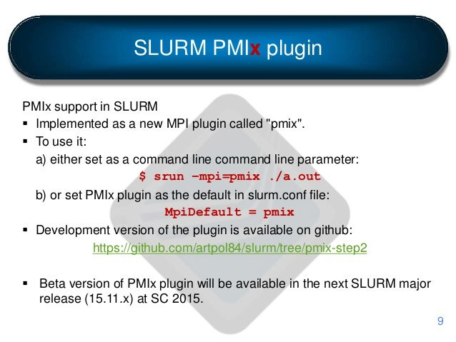 """SLURM PMIx plugin PMIx support in SLURM  Implemented as a new MPI plugin called """"pmix"""".  To use it: a) either set as a c..."""