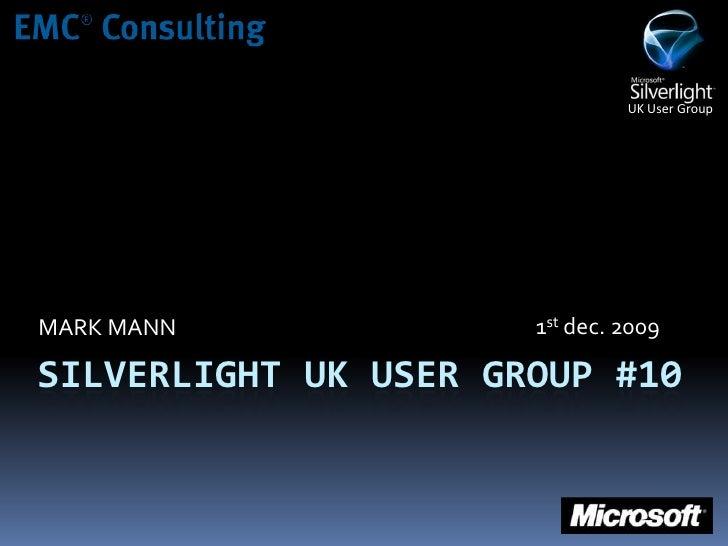 SILVERLIGHT UK USER GROUP #10<br />MARK MANN<br />1stdec. 2009<br />