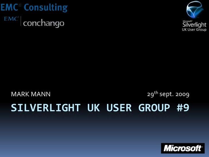SILVERLIGHT UK USER GROUP #9<br />MARK MANN<br />29thsept. 2009<br />
