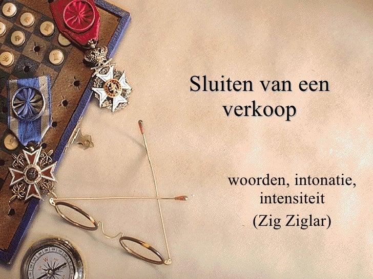 Sluiten van een verkoop woorden, intonatie, intensiteit (Zig Ziglar)