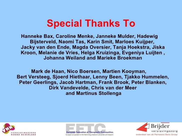 Special Thanks To <ul><li>Hanneke Bax, Caroline Menke, Janneke Mulder, Hadewig Bijsterveld, Naomi Tas, Karin Smit, Marloes...