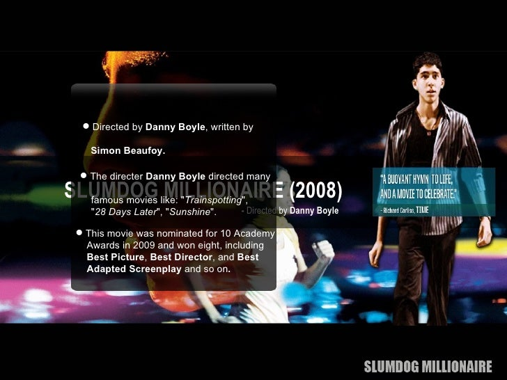 danny boyles slumdog millionaire essay Interview with slumdog millionaire director danny boyle posted on friday, november 14th, 2008 by peter sciretta i had the opportunity to sit down one on one with director danny boyle at the 2008.