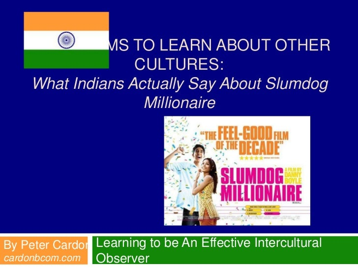 USING FILMS TO LEARN ABOUT OTHER                  CULTURES:    What Indians Actually Say About Slumdog                   M...
