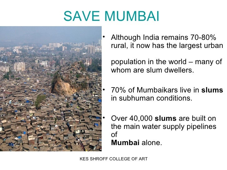 slums in mumbai The expansion and persistence of slums in mumbai is primarily a function of failed housing policies combined with other political factors, writes fellow yue zhang.