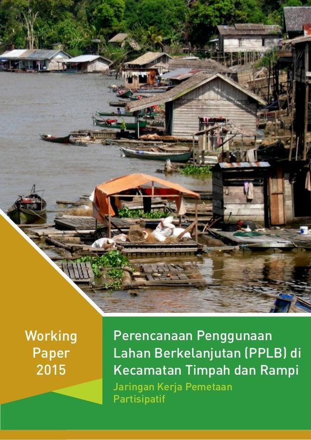 Perencanaan Penggunaan Lahan Berkelanjutan (PPLB) di Kecamatan Timpah dan Rampi Jaringan Kerja Pemetaan Partisipatif Worki...