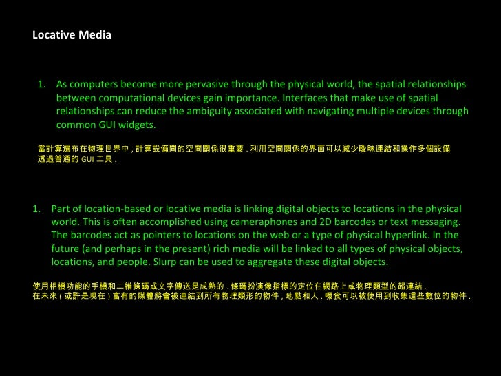 Locative Media <ul><li>As computers become more pervasive through the physical world, the spatial relationships  </li></ul...