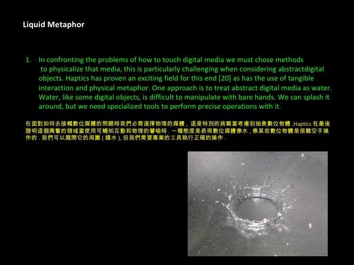 Liquid Metaphor <ul><li>In confronting the problems of how to touch digital media we must chose methods </li></ul><ul><li>...