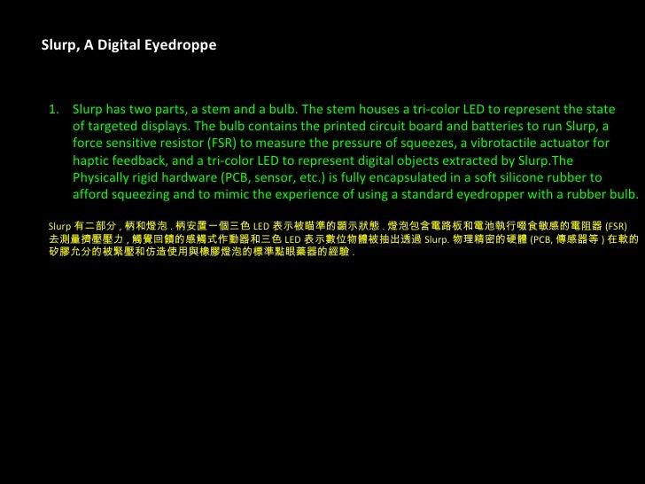 Slurp, A Digital Eyedroppe <ul><li>Slurp has two parts, a stem and a bulb. The stem houses a tri-color LED to represent th...