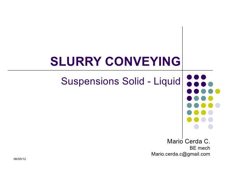 SLURRY CONVEYING            Suspensions Solid - Liquid                                     Mario Cerda C.                 ...