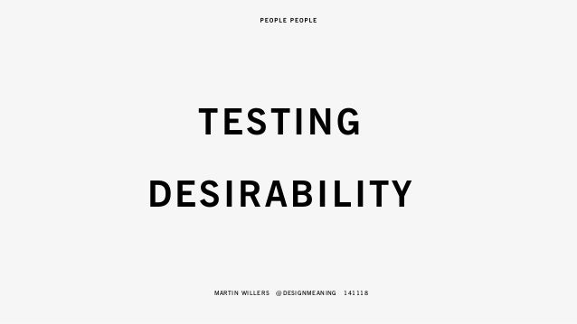 TESTING  DESIRABILITY  MARTIN WILLERS @DESIGNMEANING 141118