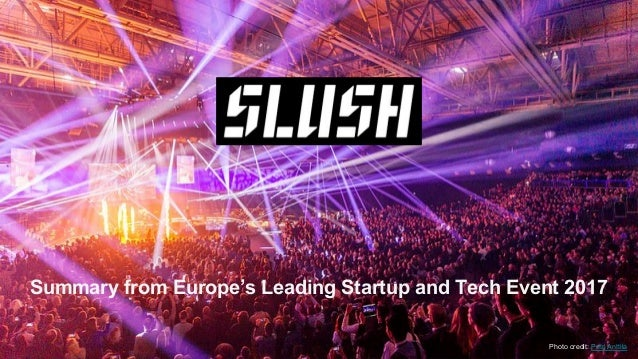 Summary from Europe's Leading Startup and Tech Event 2017 Photo credit: Petri Anttila