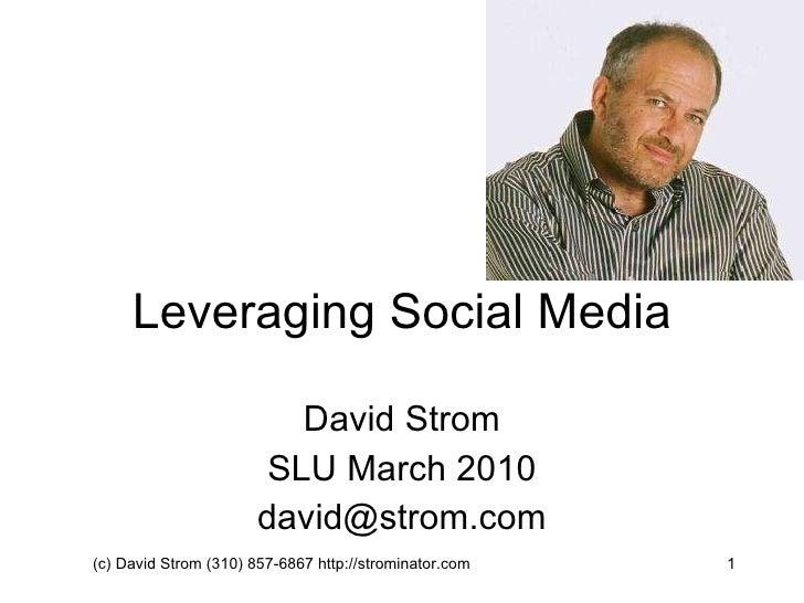 Leveraging Social Media David Strom SLU March 2010 [email_address] (c) David Strom (310) 857-6867 http://strominator.com