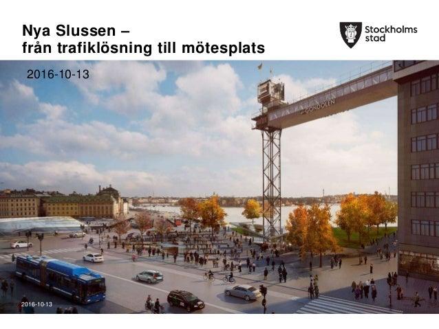 The Capital of ScandinaviaThe Capital of Scandinavia Nya Slussen – från trafiklösning till mötesplats 2016-10-13 2016-10-13