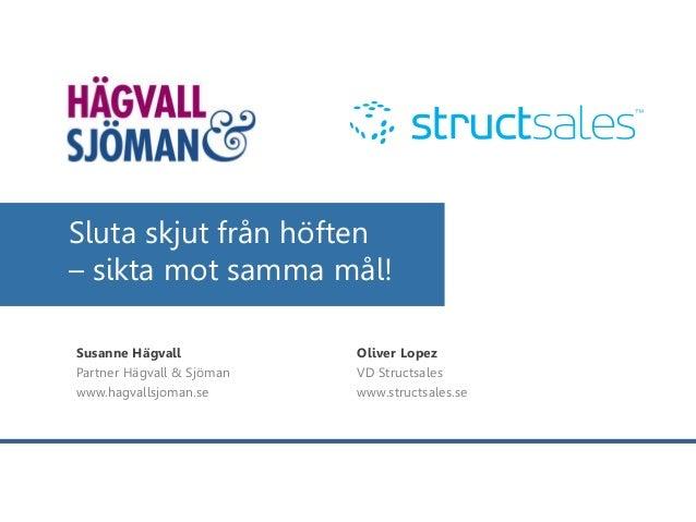 Sluta skjut från höften – sikta mot samma mål! Susanne Hägvall Partner Hägvall & Sjöman www.hagvallsjoman.se Oliver Lopez ...