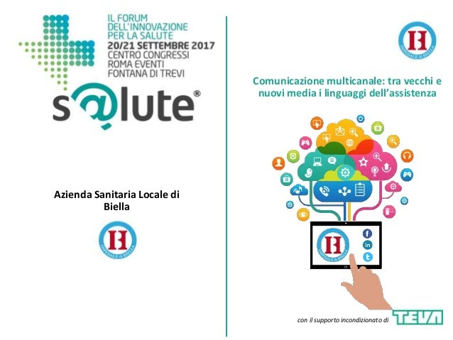 Azienda Sanitaria Locale di Biella Comunicazione multicanale: tra vecchi e nuovi media i linguaggi dell'assistenza con il ...